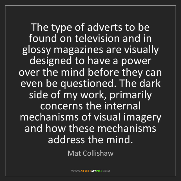 Mat Collishaw: The type of adverts to be found on television and in...