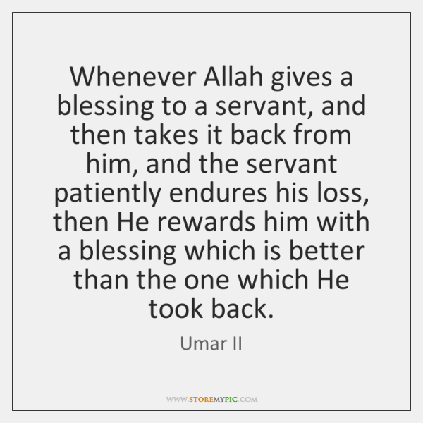 Whenever Allah gives a blessing to a servant, and then takes it ...
