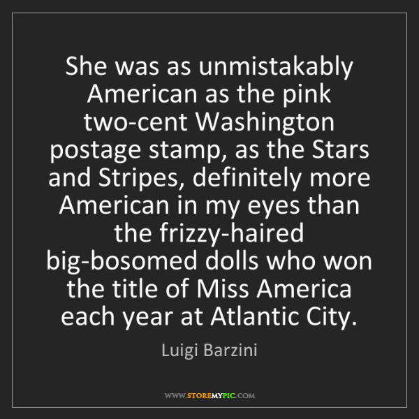Luigi Barzini: She was as unmistakably American as the pink two-cent...