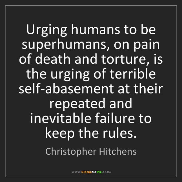 Christopher Hitchens: Urging humans to be superhumans, on pain of death and...