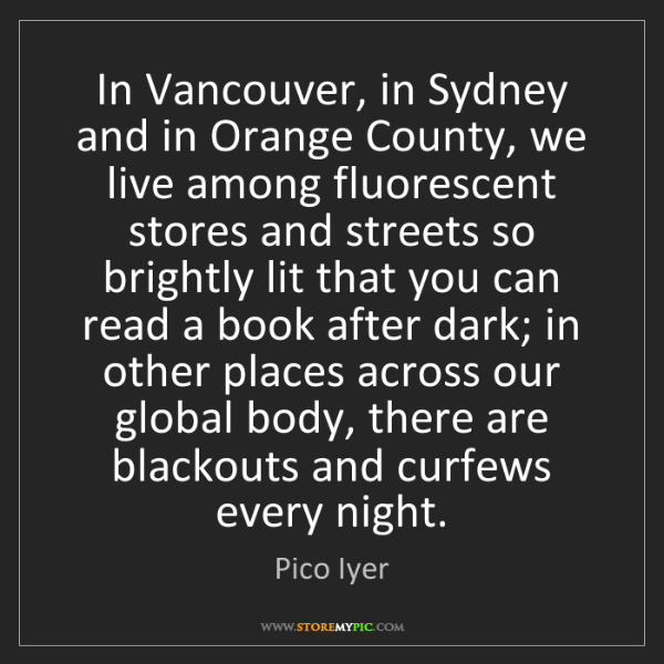 Pico Iyer: In Vancouver, in Sydney and in Orange County, we live...