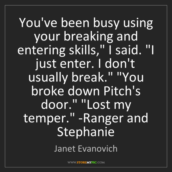Janet Evanovich: 'You've been busy using your breaking and entering skills,'...