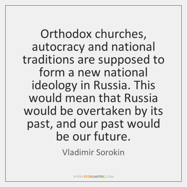 Orthodox churches, autocracy and national traditions are supposed to form a new ...