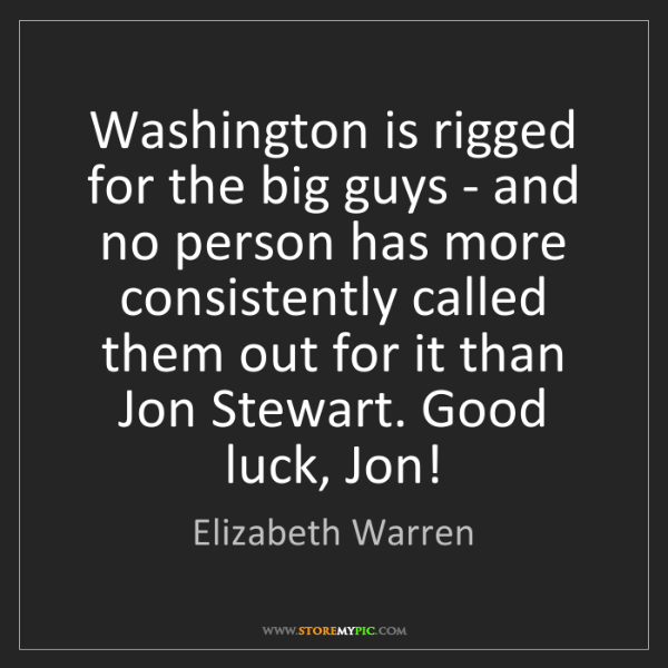 Elizabeth Warren: Washington is rigged for the big guys - and no person...