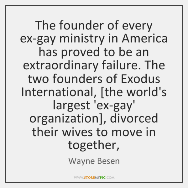 The founder of every ex-gay ministry in America has proved to be ...