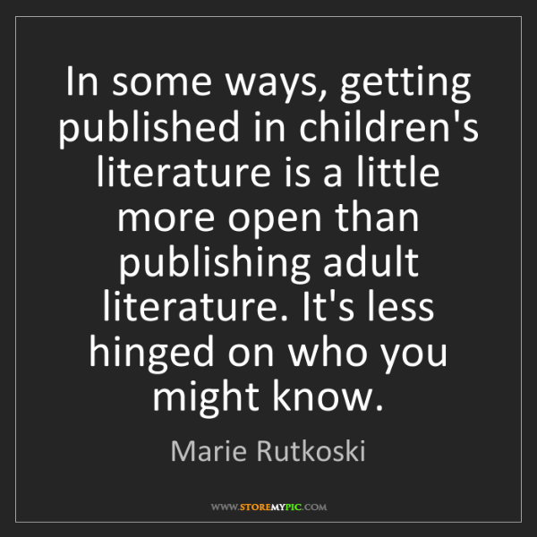 Marie Rutkoski: In some ways, getting published in children's literature...