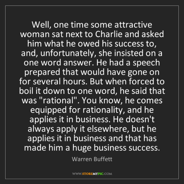 Warren Buffett: Well, one time some attractive woman sat next to Charlie...