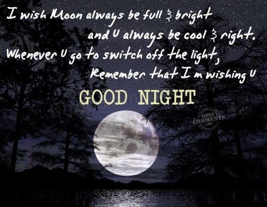 Whenever u go to switch off the light remember that im wishing u good night