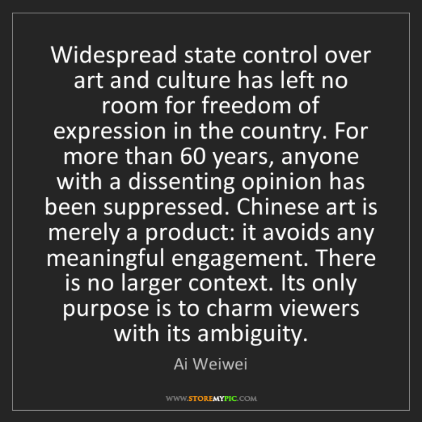 Ai Weiwei: Widespread state control over art and culture has left...