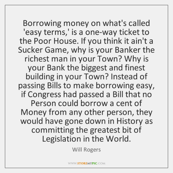 Borrowing money on what's called 'easy terms,' is a one-way ticket ...