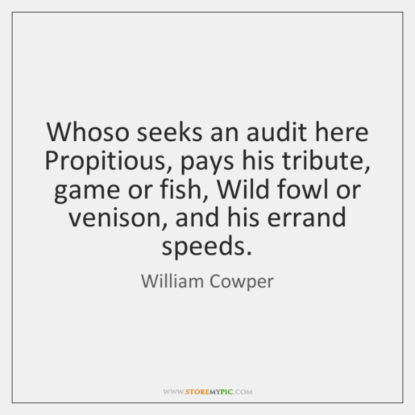 Whoso seeks an audit here Propitious, pays his tribute, game or fish, ...