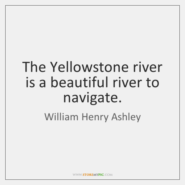 The Yellowstone river is a beautiful river to navigate.