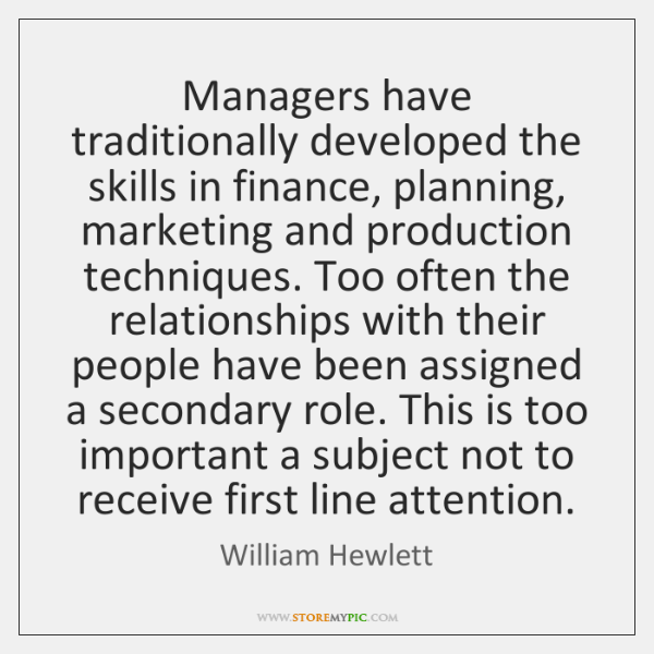 Managers have traditionally developed the skills in finance, planning, marketing and production ...