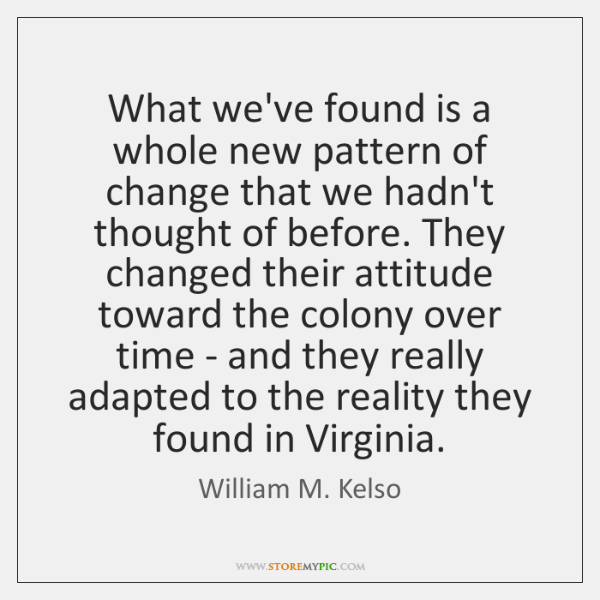 What we've found is a whole new pattern of change that we ...