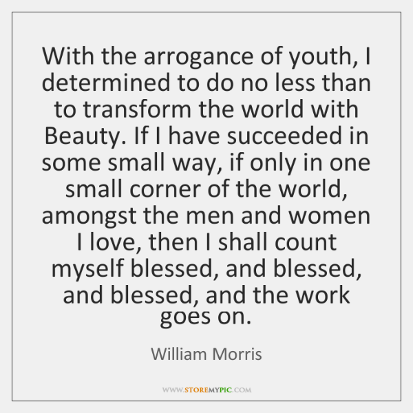 With the arrogance of youth, I determined to do no less than ...