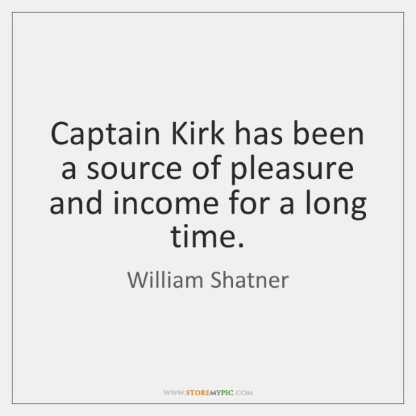 Captain Kirk has been a source of pleasure and income for a ...