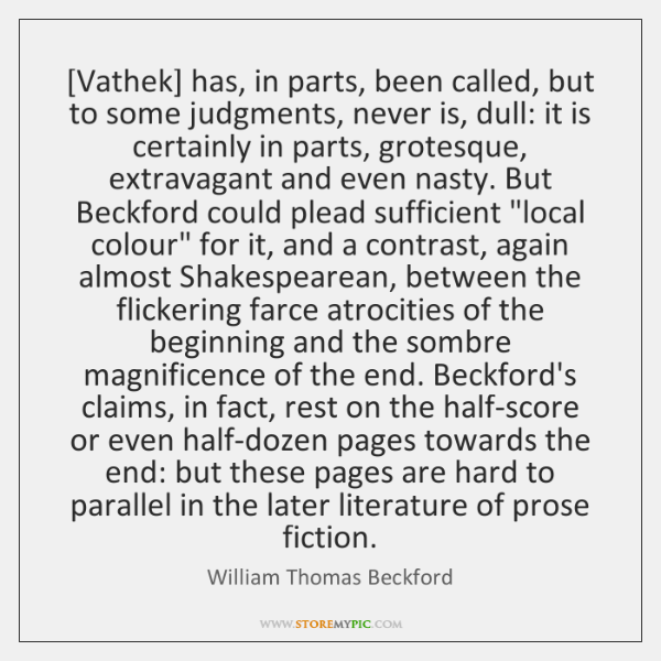 [Vathek] has, in parts, been called, but to some judgments, never is, ...