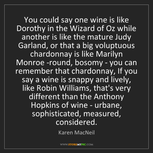 Karen MacNeil: You could say one wine is like Dorothy in the Wizard...
