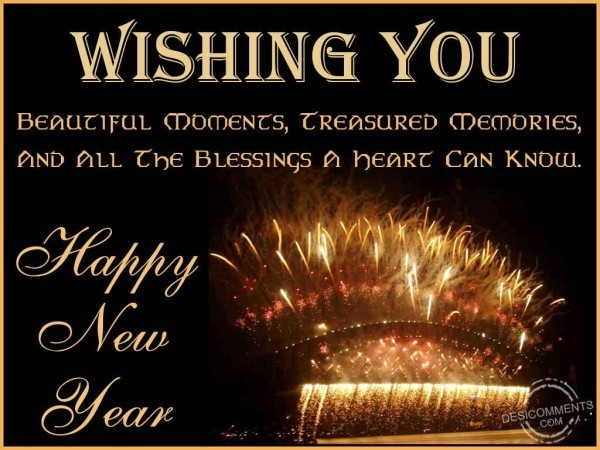 Wishing you beautiful moments treasured memories and all the blessings a heart can know happy new ye