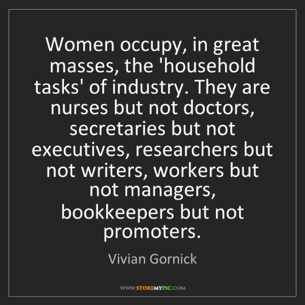 Vivian Gornick: Women occupy, in great masses, the 'household tasks'...