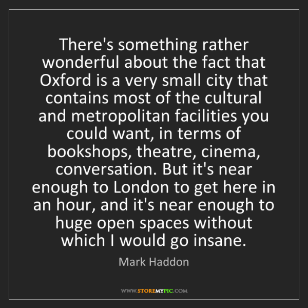 Mark Haddon: There's something rather wonderful about the fact that...