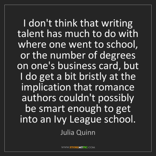 Julia Quinn: I don't think that writing talent has much to do with...
