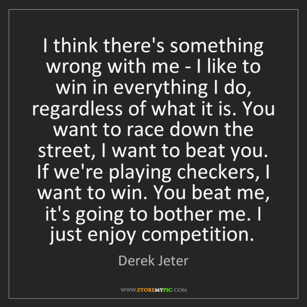 Derek Jeter: I think there's something wrong with me - I like to win...