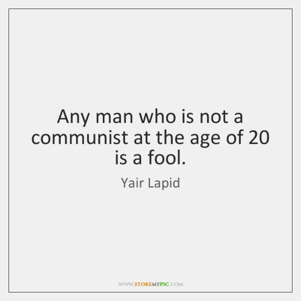 Any man who is not a communist at the age of 20 is ...