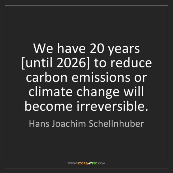 Hans Joachim Schellnhuber: We have 20 years [until 2026] to reduce carbon emissions...