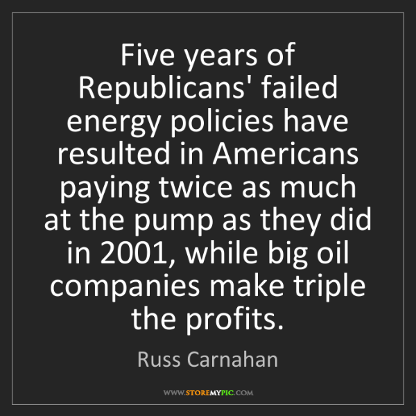 Russ Carnahan: Five years of Republicans' failed energy policies have...