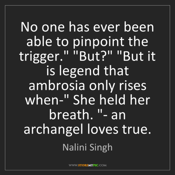 """Nalini Singh: No one has ever been able to pinpoint the trigger."""" """"But?""""..."""