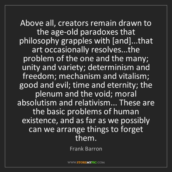Frank Barron: Above all, creators remain drawn to the age-old paradoxes...