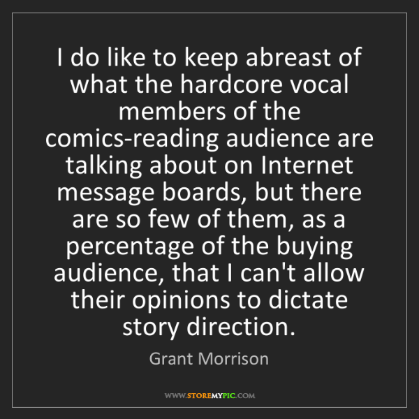 Grant Morrison: I do like to keep abreast of what the hardcore vocal...