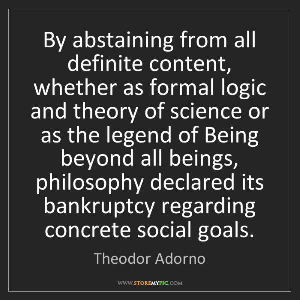 Theodor Adorno: By abstaining from all definite content, whether as formal...