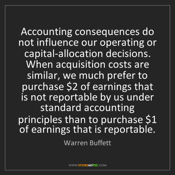 Warren Buffett: Accounting consequences do not influence our operating...