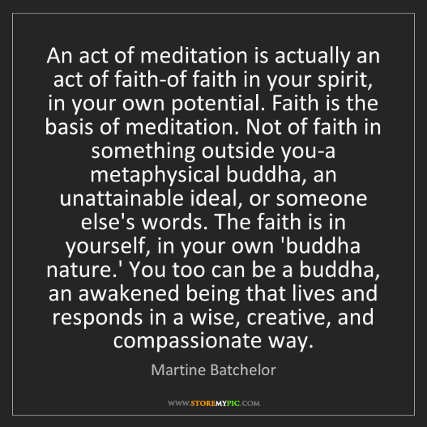 Martine Batchelor: An act of meditation is actually an act of faith-of faith...