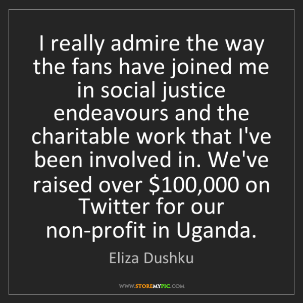 Eliza Dushku: I really admire the way the fans have joined me in social...