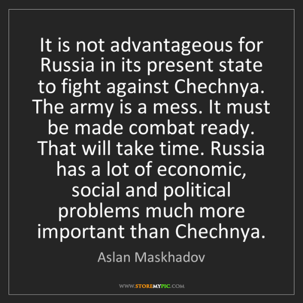 Aslan Maskhadov: It is not advantageous for Russia in its present state...