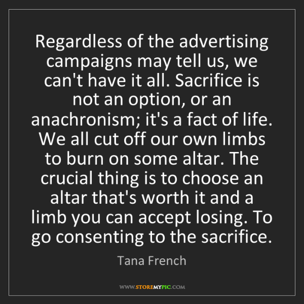 Tana French: Regardless of the advertising campaigns may tell us,...