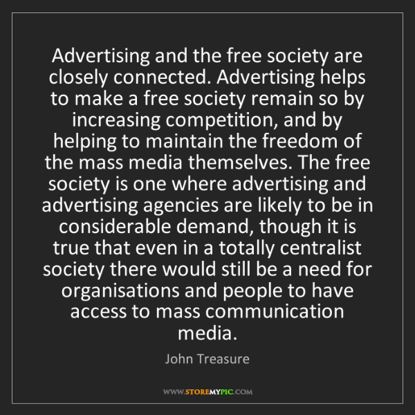 John Treasure: Advertising and the free society are closely connected....
