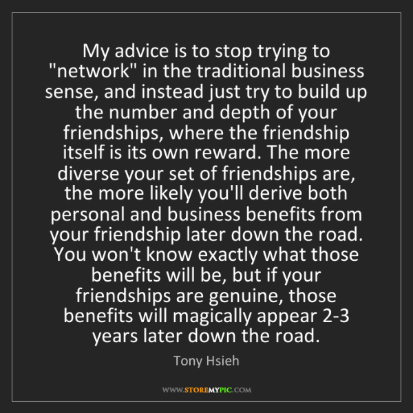 """Tony Hsieh: My advice is to stop trying to """"network"""" in the traditional..."""