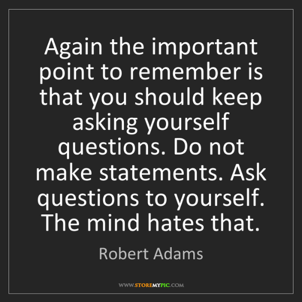 Robert Adams: Again the important point to remember is that you should...