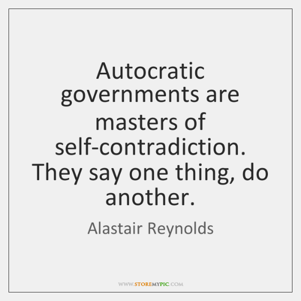 Autocratic governments are masters of self-contradiction. They say one thing, do another.