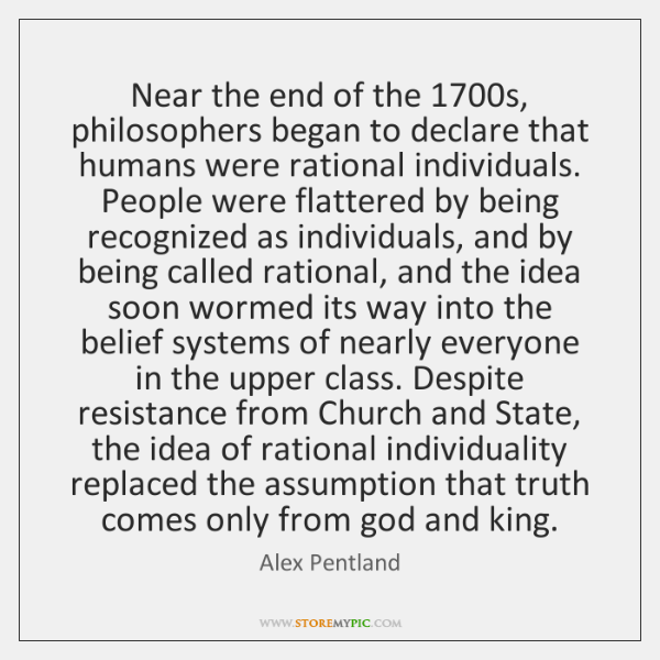 Near The End Of The 1700s Philosophers Began To Declare That Humans