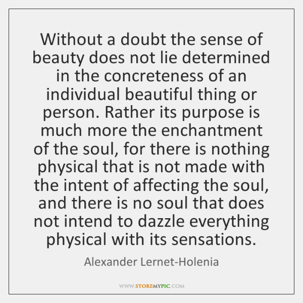 Without a doubt the sense of beauty does not lie determined in ...
