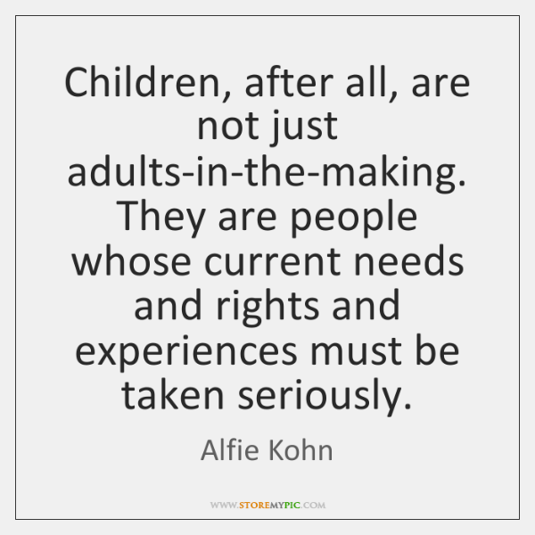 Children, after all, are not just adults-in-the-making. They are people whose current ...