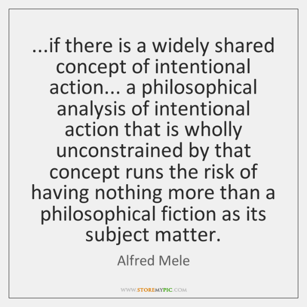 ...if there is a widely shared concept of intentional action... a philosophical ...