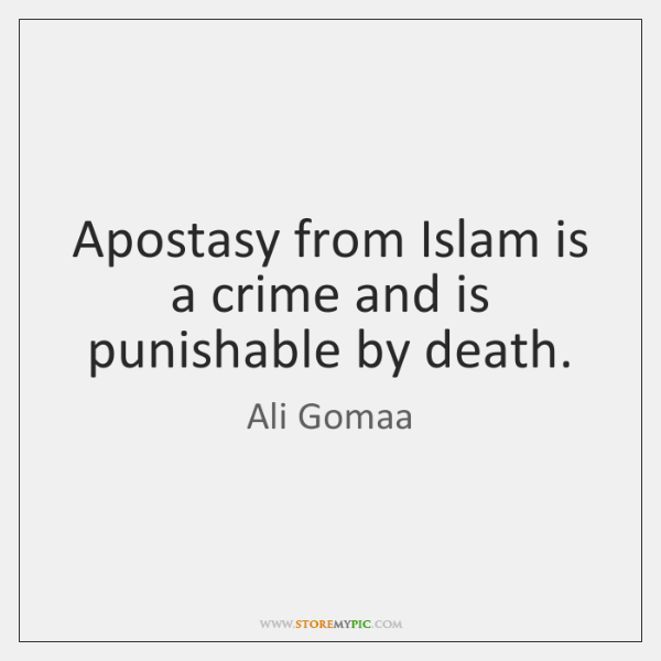 Apostasy from Islam is a crime and is punishable by death.