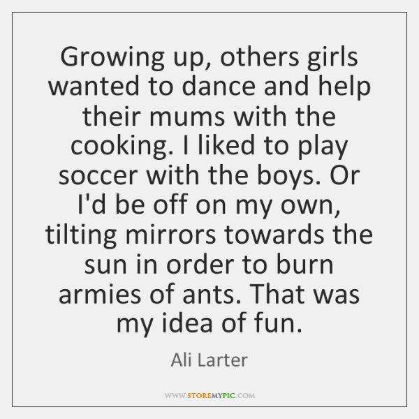 Growing Up Others Girls Wanted To Dance And Help Their Mums With