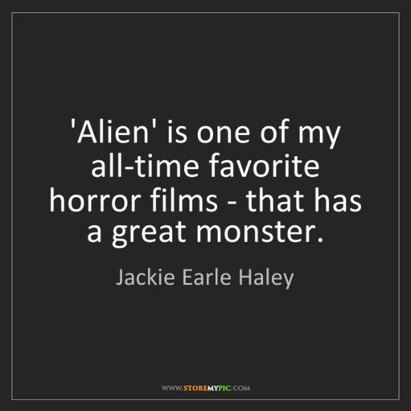 Jackie Earle Haley: 'Alien' is one of my all-time favorite horror films -...